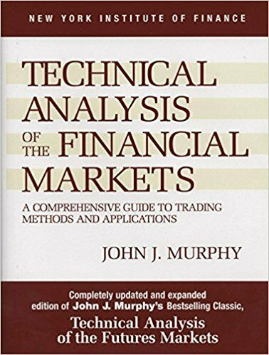 Technical Analysis of the Financial Markets A Comprehensive Guide to Trading Met