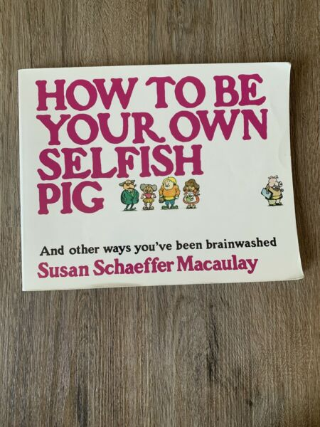 How to Be Your Own Selfish Pig by Susan Schaeffer Macaulay (Trade Paper)