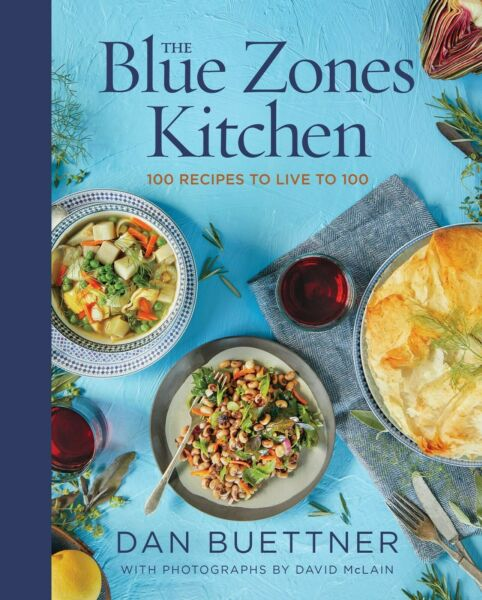 The Blue Zones Kitchen: 100 Recipes to Live to 100 by Dan Buettner NEW HARDCOVER