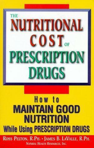The Nutritional Cost of Prescription Drugs : How to Maintain Good Nutrition... $4.09