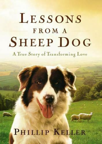 Lessons from a Sheep Dog : A True Story of Transforming Love by Phillip Keller $4.09