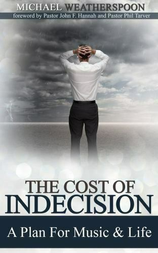 The Cost of Indecision : A Plan for Music and Life by Michael Weatherspoon $10.40