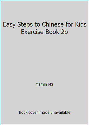 Easy Steps to Chinese for Kids Exercise Book 2b by Yamin Ma $8.77