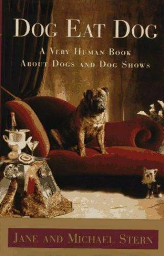 Dog Eat Dog : A Very Human Book About Dogs and Dog Shows by Jane Stern $4.09