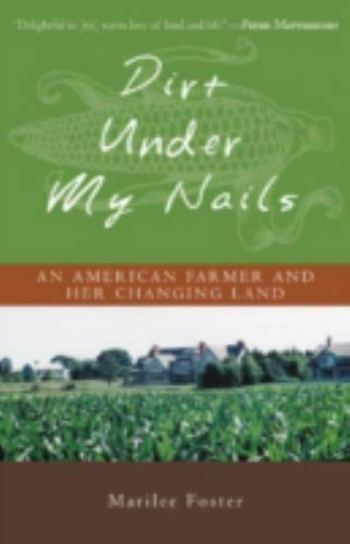 Dirt under My Nails : An American Farmer and Her Changing Land by Marilee Foster $4.09