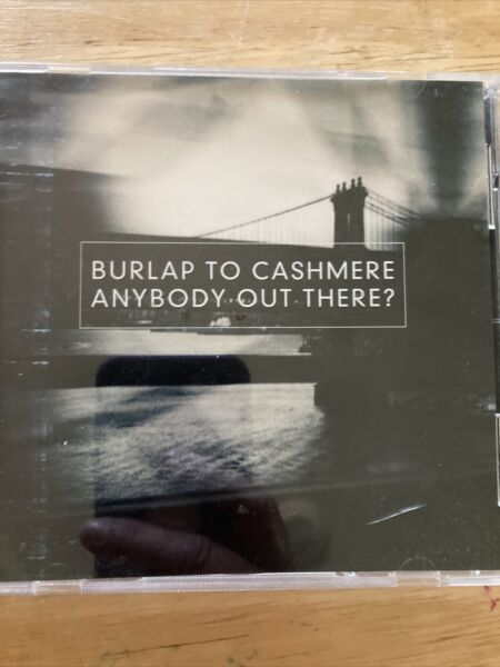 Anybody Out There 😞 ? by: Burlap to Cashmere CD 🎶