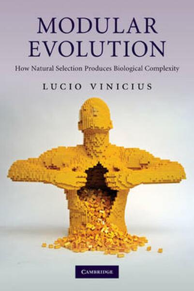 Modular Evolution: How Natural Selection Produces Biological Complexity by Lucio