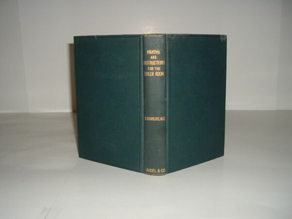 MAXIMS AND INSTRUCTIONS FOR THE BOILER ROOM By N. HAWKINS 1903