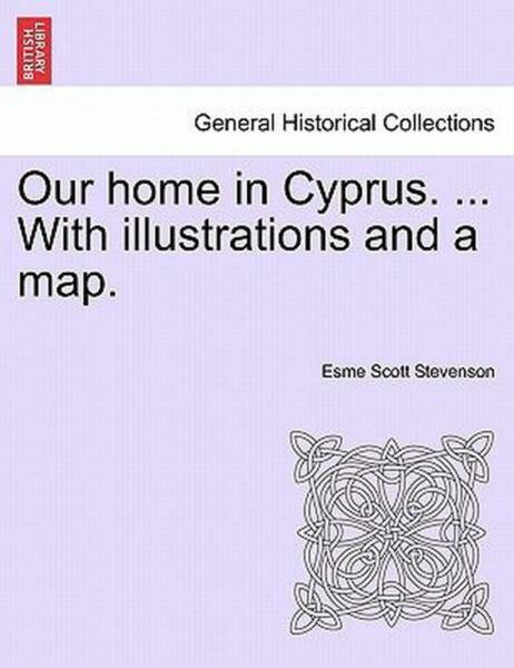 Our Home in Cyprus. ... with Illustrations and a Map. by Esme Scott Stevenson (E