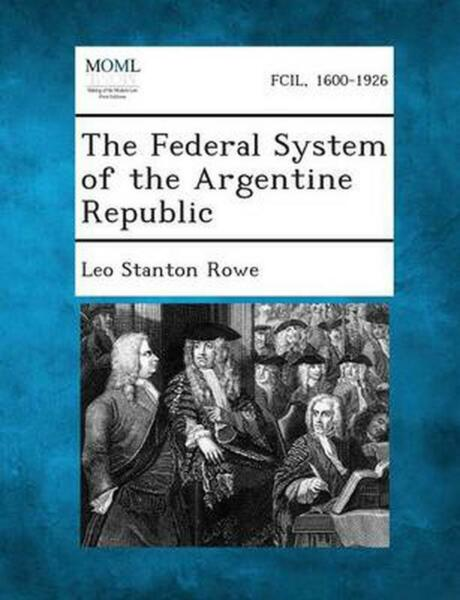 The Federal System of the Argentine Republic by Leo Stanton Rowe English Paper