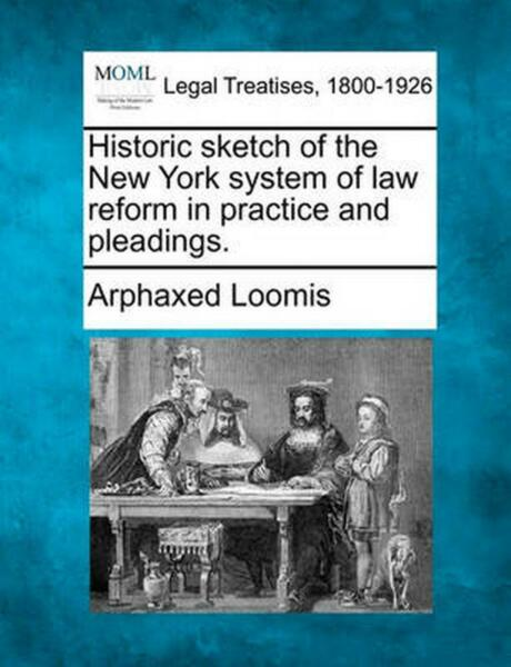Historic Sketch of the New York System of Law Reform in Practice and Pleadings. $15.46