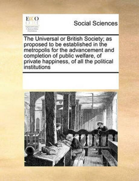Universal or British Society; As Proposed to be Established in the Metropolis fo $15.46