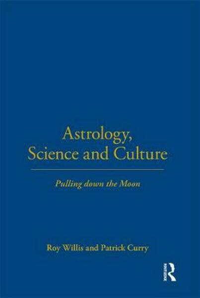 Astrology Science and Culture: Pulling Down the Moon by Roy Willis (English) Ha