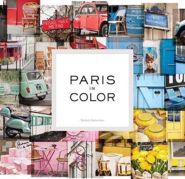 Paris in Colour: Coffee Table Books about Paris Travel Books by Nichole Rober