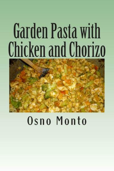 Garden Pasta with Chicken and Chorizo: My Favorite Recipe Low Fat