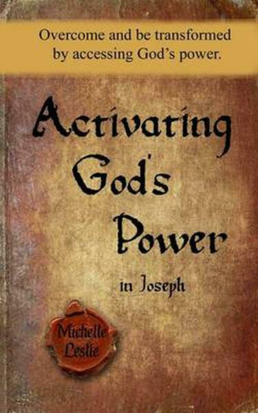 Activating God's Power in Joseph: Overcome and Be Transformed by Accessing God's