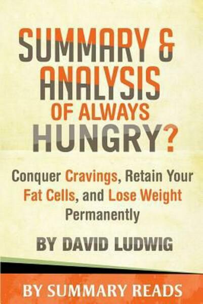 Summary & Analysis of Always Hungry?: Conquer Cravings, Retain Your Fat Cells, a