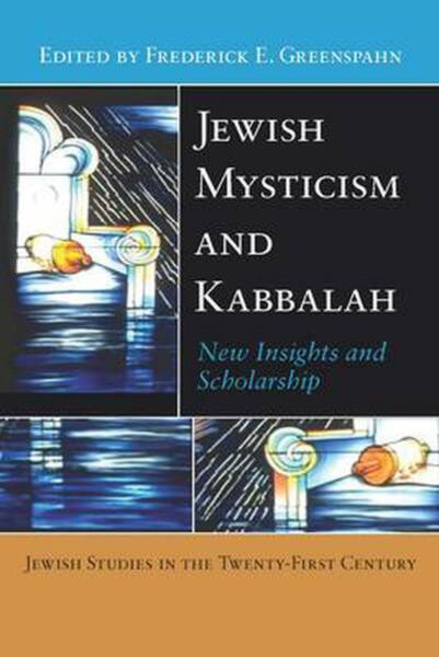 Jewish Mysticism and Kabbalah: New Insights and Scholarship by Frederick Greensp
