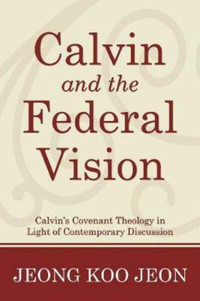 Calvin and the Federal Vision by Jeong Koo Jeon English Hardcover Book Free Sh