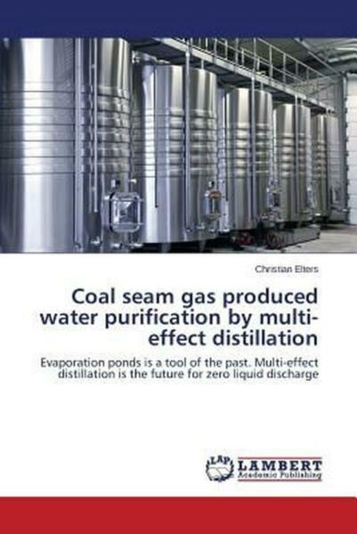 Coal Seam Gas Produced Water Purification by Multi-Effect Distillation by Elters