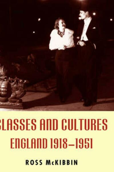 Classes and Cultures: England 1918-1951 by Ross McKibbin (English) Hardcover Boo