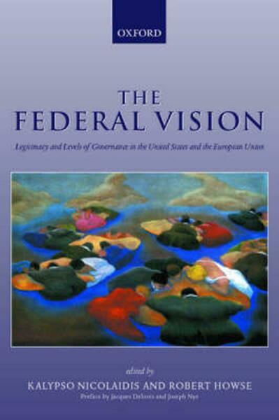 The Federal Vision: Legitimacy and Levels of Governance in the Us and Eu: Legiti