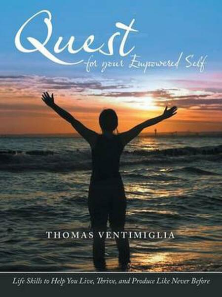Quest for Your Empowered Self: Life Skills to Help You Live Thrive and Produce