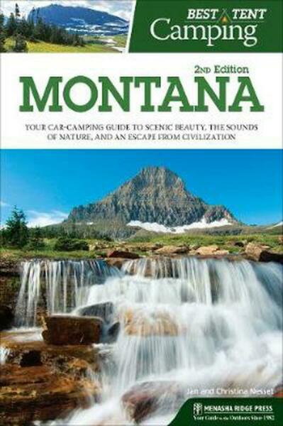 Best Tent Camping: Montana: Your Car-Camping Guide to Scenic Beauty, the Sounds