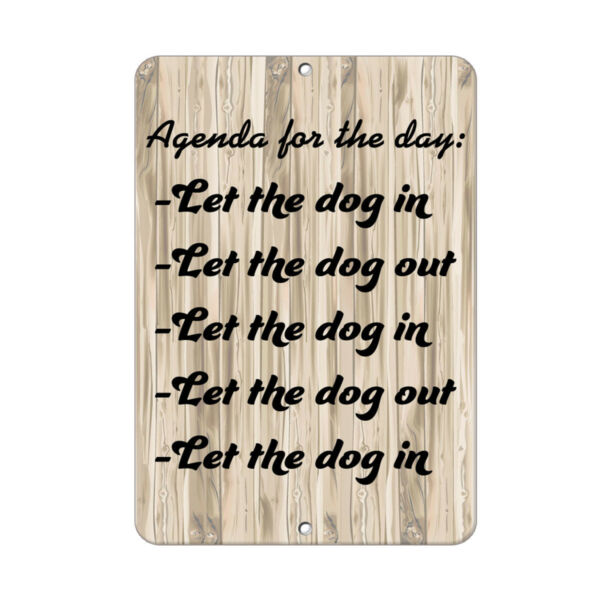 Agenda For The Day let the dog in let the dog out Funny Quote Aluminum METAL $14.99