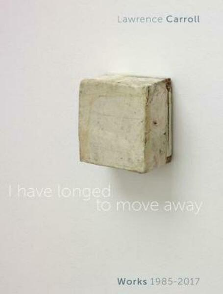 I Have Longed to Move Away - Lawrence Carroll, Works 1985-2017 by Gianna A. Mina