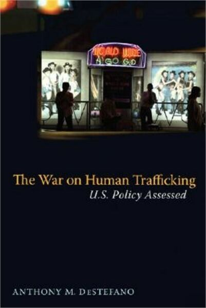 The War on Human Trafficking: U.S. Policy Assessed (Paperback or Softback)