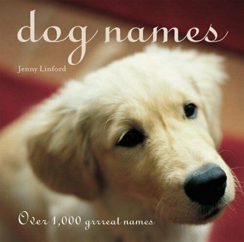 Dog Names: Over 1000 Grrreat Names by Linford Jenny 1845972716 The Fast Free $7.99