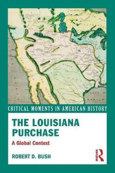 The Louisiana Purchase: American Domestic and Foreign Affairs in a Global Perspe
