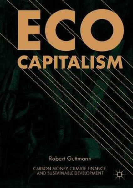 Eco Capitalism: Carbon Money Climate Finance and Sustainable Development by Ro $184.29