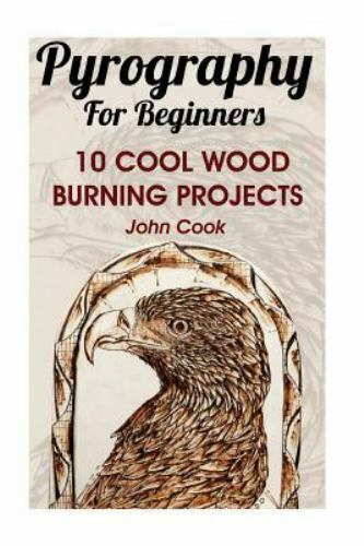 Pyrography for Beginners : 10 Cool Wood Burning Projects Paperback by Cook ...