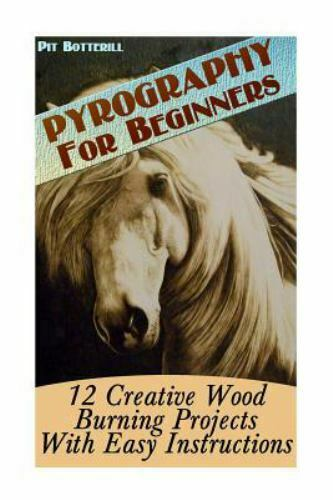 Pyrography for Beginners : 12 Creative Wood Burning Projects With Easy Instru...