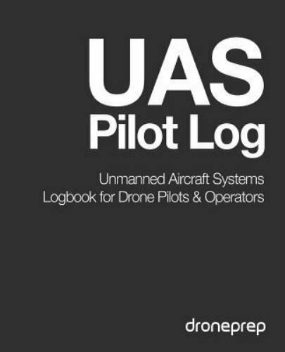 Uas Pilot Log : Unmanned Aircraft Systems Logbook for Drone Pilots