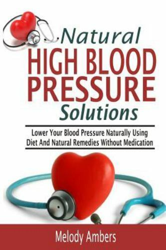 Natural High Blood Pressure Solutions : Lower Your Blood Pressure Naturally U... $11.71