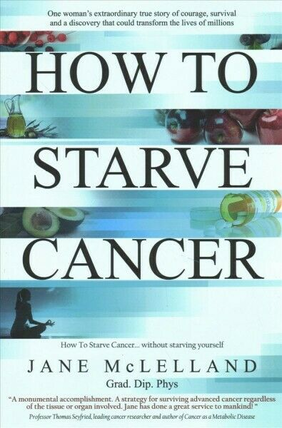 How to Starve Cancer : Without Starving Yourself Paperback by Mclelland Jan...