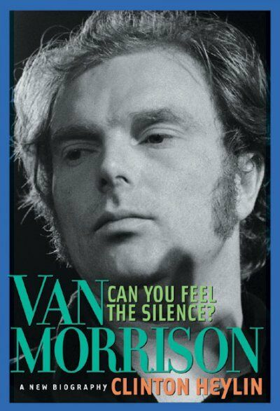 Can You Feel The Silence? : Van Morrison : A New Biography Paperback by Heyl...