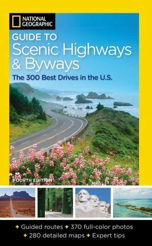 National Geographic Guide to Scenic Highways and Byways 4th Edition: The 300 B