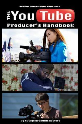 The Youtube Producer's Handbook [Action Filmmaking]