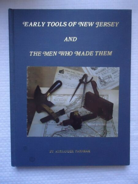EARLY TOOLS OF NEW JERSEY AND THE MEN WHO MADE THEM BY ALEXANDER FARNHAM BOOK $40.00