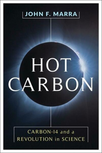 Hot Carbon: Carbon 14 and a Revolution in Science by Professor John F. Marra En $45.39