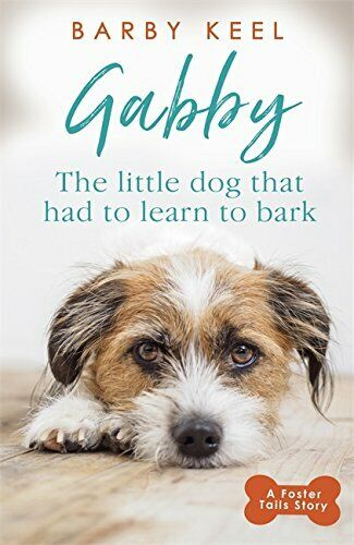 Gabby: The Little Dog that had to Learn to Bark A Foster Tail... by Keel Barby $5.41