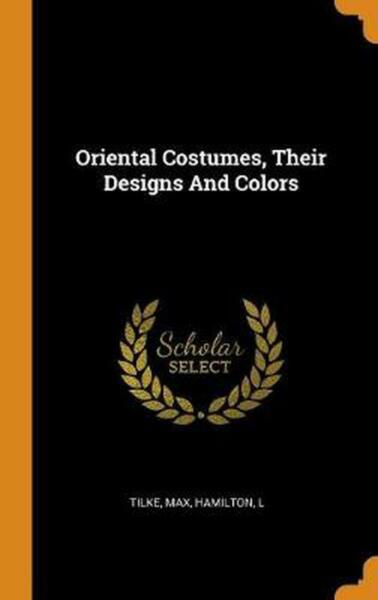 Oriental Costumes Their Designs and Colors by Tilke Max Hardcover Book Free Shi $35.64