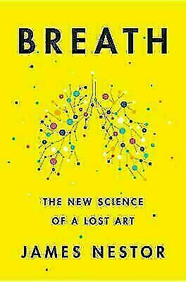Breath : The New Science of a Lost Art by James Nestor (Trade Cloth)