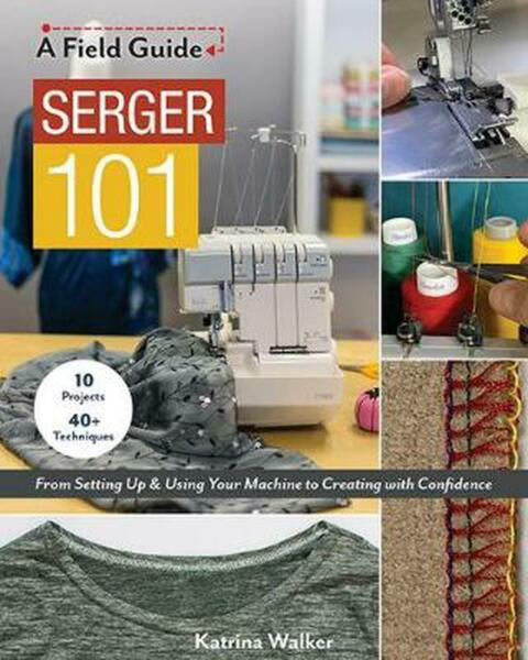 Serger 101: From Setting Up amp; Using Your Machine to Creating with Confidence; 10
