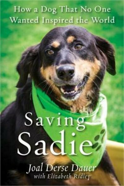 Saving Sadie: How a Dog That No One Wanted Inspired the World Paperback or Soft $14.51