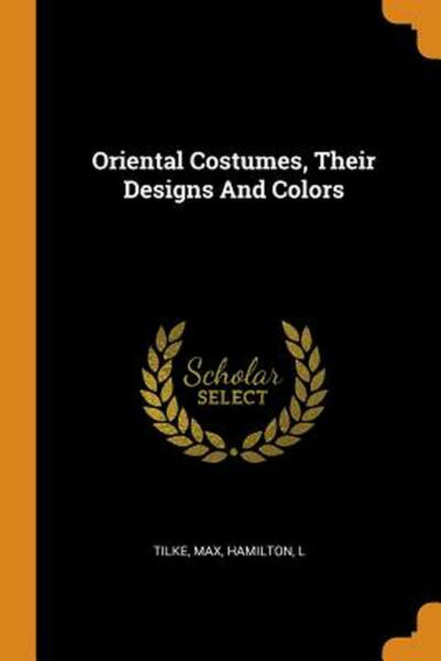 Oriental Costumes Their Designs and Colors by Tilke Max Paperback Book Free Shi $23.91